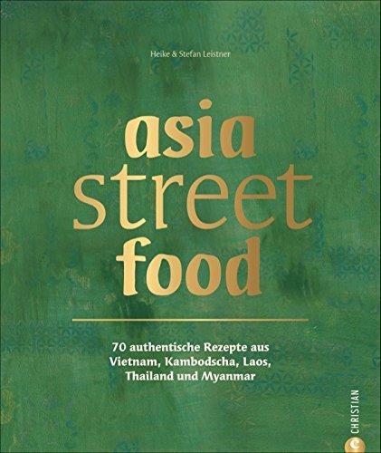 asia street food - 70 authentische Rezepte aus Thailand, Laos, Kambodscha, Myanmar und Vietnam. Stefan Leistner