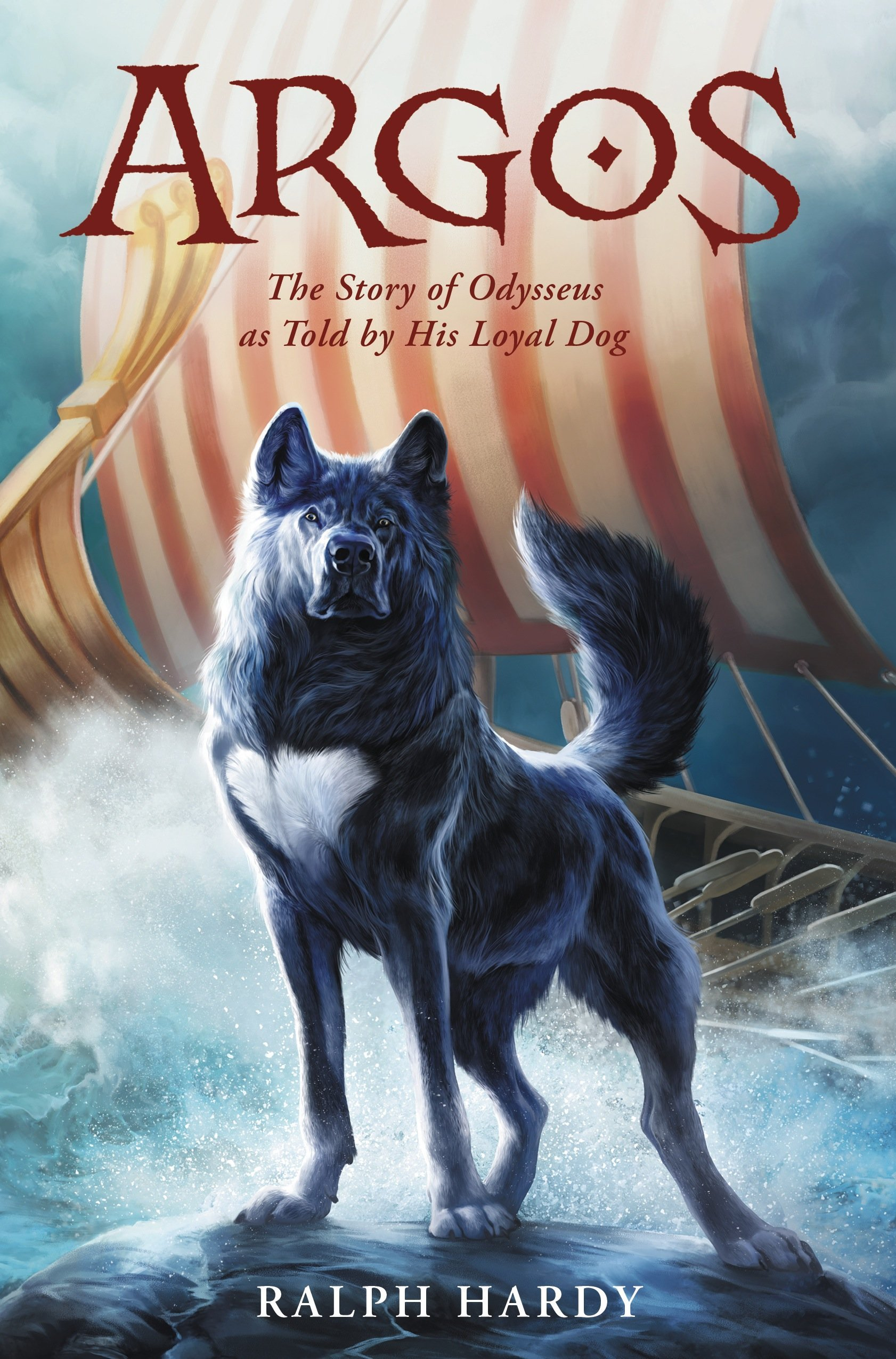 Argos: The Story of Odysseus as Told  by  His Loyal Dog by Ralph Hardy