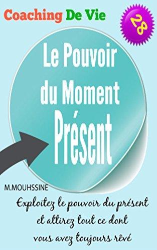 Le Pouvoir du Moment Présent: Exploitez le pouvoir du présent et attirez tout (LEsprit Egoïque,Comprendre,Ce qui est Important,Expérience Personnelle,Vivre ... personnel ) t. 28)  by  Mohammed Mouhssine