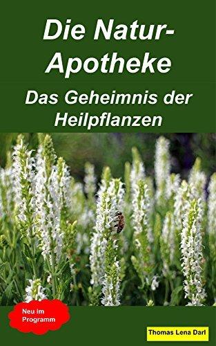 Die Natur-Apotheke: Das Geheimnis der Heilpflanzen Thomas Lena Darl