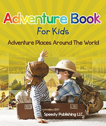 Adventure Book For Kids: Adventure Places Around The World Speedy Publishing