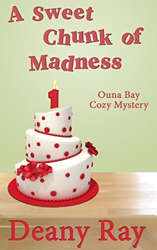 A Sweet Chunk of Madness (Ouna Bay Cozy Mysteries Series Book 1) Deany Ray