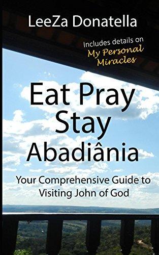 Eat Pray Stay Abadiânia: Your Comprehensive Guide to Visiting John of God Leeza Donatella