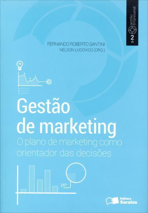 Gestão de Marketing: O Plano de Marketing como Orientador das Decisões  by  Fernando Roberto Santini