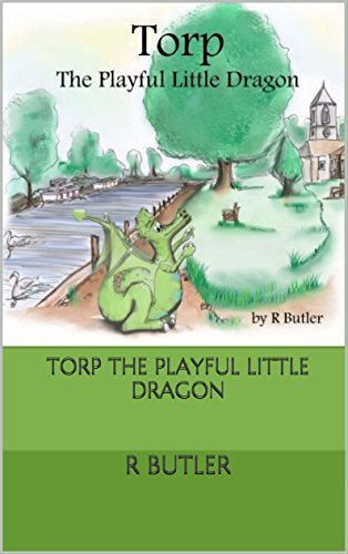 Torp the Playful Little Dragon (Torp the Dragon Book 1) R Butler