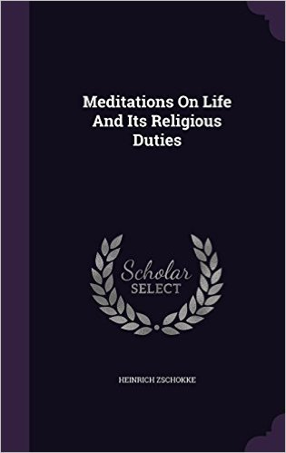 Meditations on Life and Its Religious Duties Heinrich Zschokke