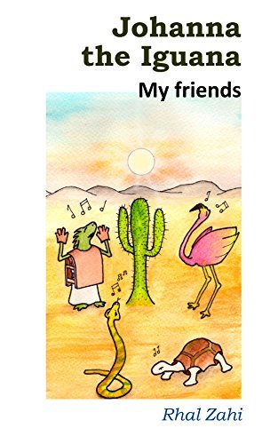 Johanna the Iguana: My friends  by  Rhal Zahi