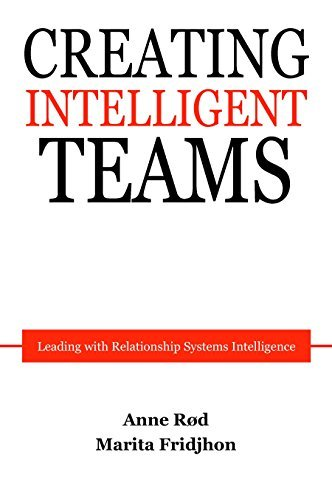 Creating Intelligent Teams: Leading with Relationship Systems Intelligence  by  Anne Rød