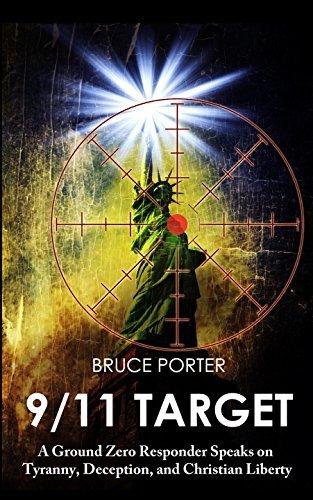 9/11 Target: A Ground Zero Responder Speaks on Tyranny, Deception, and Christian Liberty Bruce R. Porter
