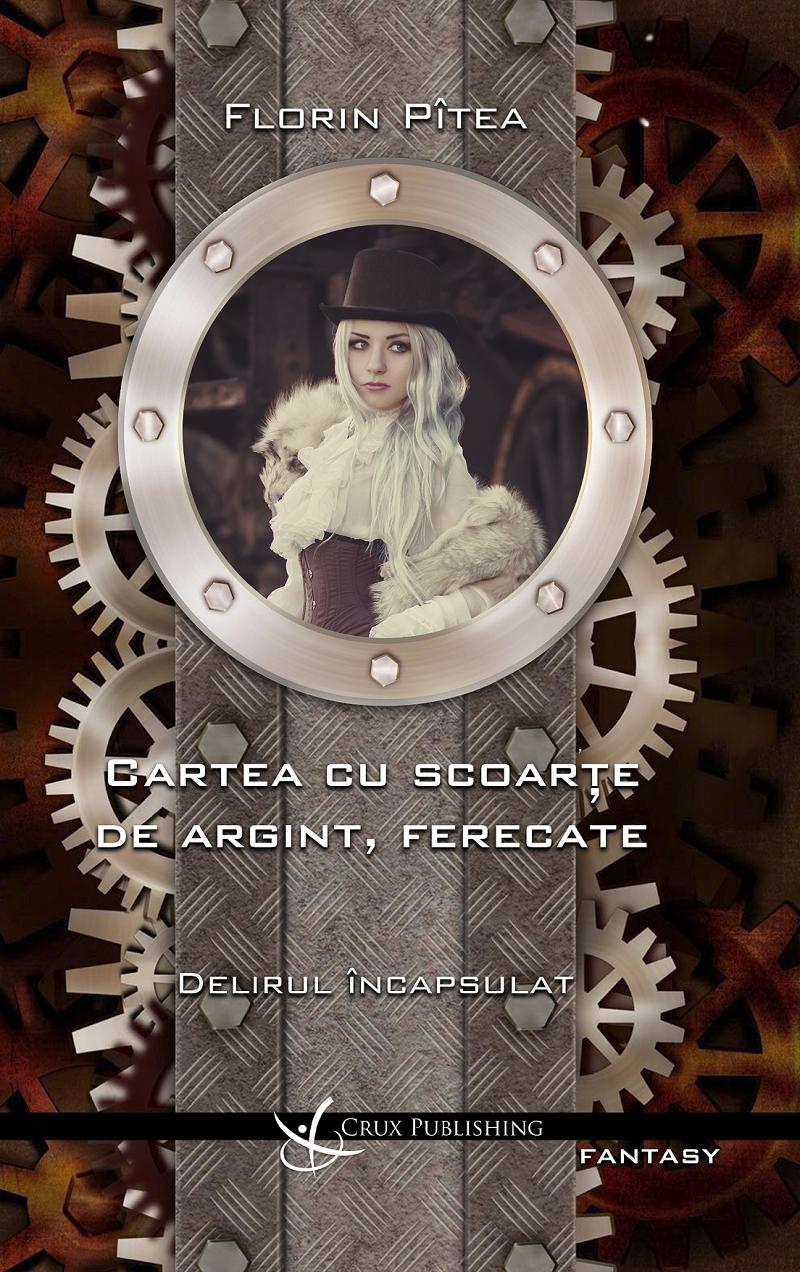 Delirul încapsulat (Cartea cu scoarţe de argint, ferecate #1)  by  Florin Pitea