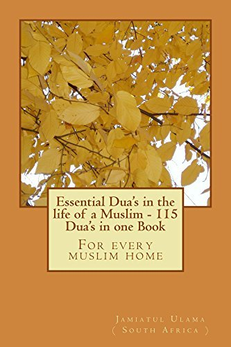 Essential Duas in the life of a Muslim - 115 Duas in one Book  by  Jamiatul Ulama - Talimi Board Kzn ( South Africa )