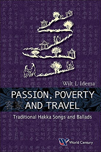 Passion, Poverty and Travel:Traditional Hakka Songs and Ballads Wilt L Idema