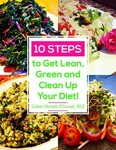 10 Steps to Get Lean, Green and Clean Up Your Diet! Colleen Michelle OConnell