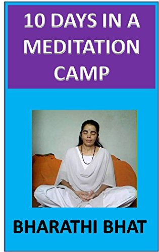 10 DAYS IN A MEDITATION CAMP  by  Bharathi Bhat