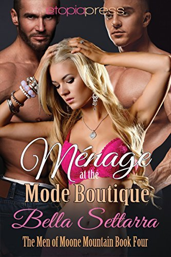 Menage at the Mode Boutique (The Men of Moone Mountain Book 4)  by  Bella Settarra