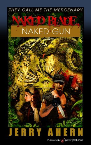 Naked Blade, Naked Gun (They Call Me the Mercenary Book 13)  by  Jerry Ahern