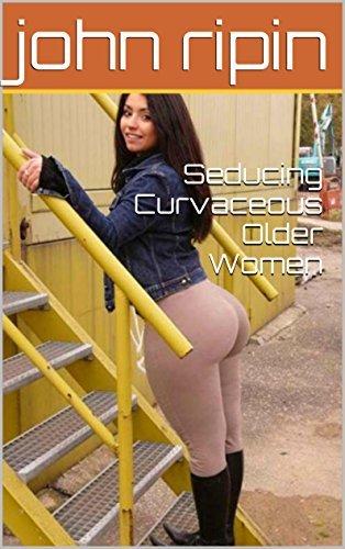 Seducing Curvaceous Older Women  by  john ripin