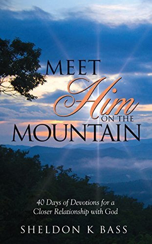 Meet Him on the Mountain: 40 Days of Devotions for a Closer Relationship with GodMeet Him on the Mountain  by  Sheldon K Bass