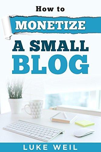 Luke Weils How To Monetize A Small Blog  by  Luke Weil