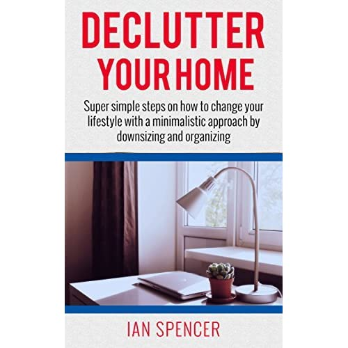 DECLUTTER YOUR HOME (Super Simple Steps On How To Change