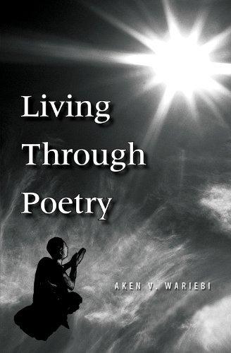 Living Through Poetry  by  Aken V Wariebi