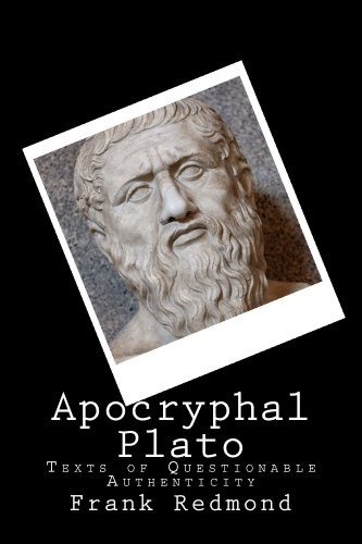 Apocryphal Plato: Texts of Questionable Authenticity Plato Of Athens