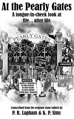 At the Pearly Gates.: A tongue-in-cheek look at life after...life. P.R. Lapham