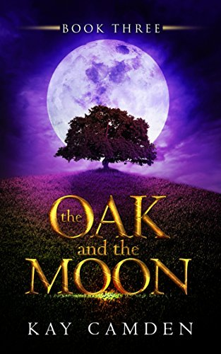 The Oak and the Moon (The Alignment Book 3) Kay Camden