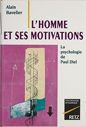LHomme et ses motivations: La psychologie de Paul Diel  by  Alain Bavelier