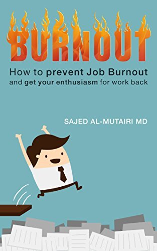 Burnout: How to Prevent Job Burnout and Get Your Enthusiasm for Work Back Sajed Al Mutairi