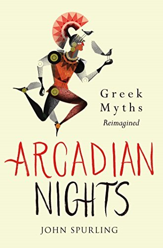 Arcadian Nights: Stories from Greek Myths  by  John Spurling