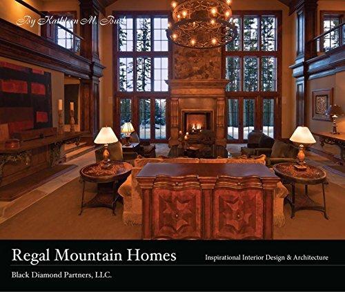 Regal Mountain Homes: Black Diamond Partners, LLC: Inspirational Interior Design and Architecture  by  Kathleen M. Bush