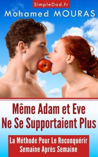 Même Adam et Eve Ne Se Supportaient Plus (La Méthode Pour Le (re)Conquérir Semaine Après Semaine  by  Mohamed Mouras