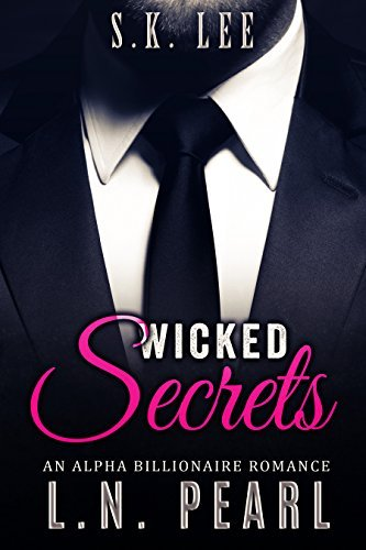 Wicked Secrets: Alpha Billionaire Romance (The Billionaires Secret Book 2) L.N. Pearl