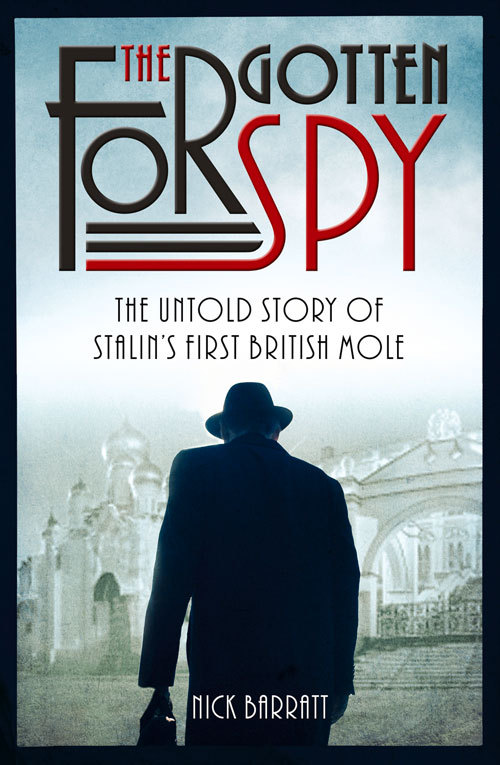 The Forgotten Spy: The Untold Story of Stalins First British Mole Nick Barratt