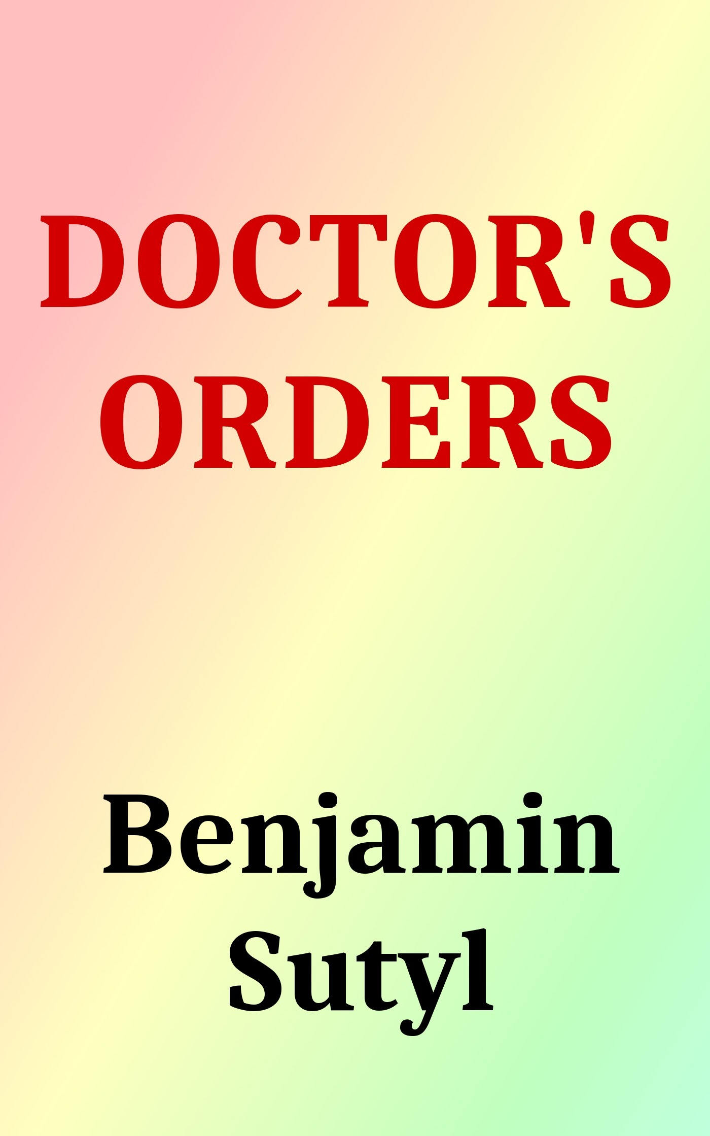 Doctors Orders  by  Benjamin Sutyl