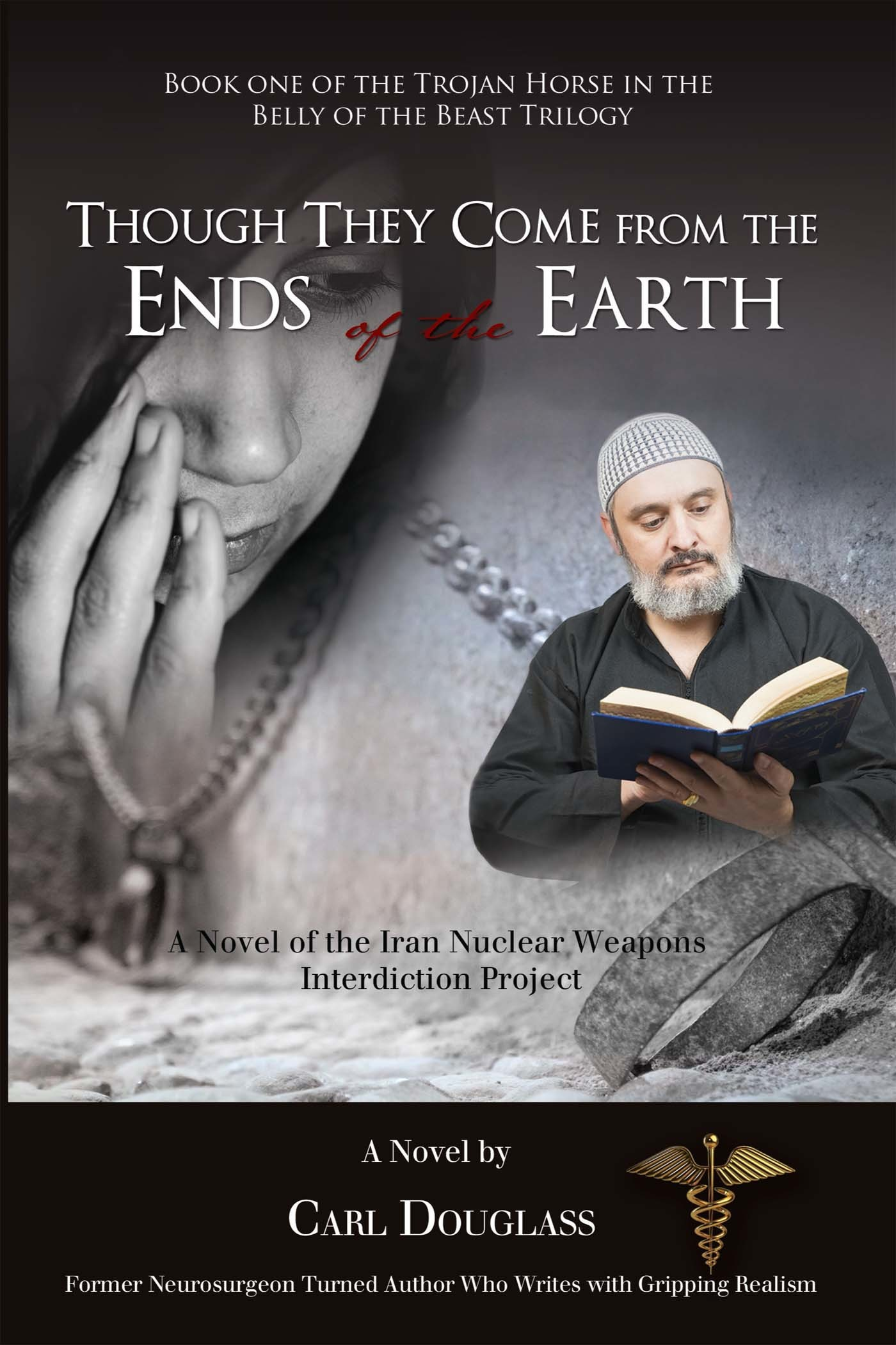 Though They Come from the Ends of the Earth: A Novel of the Iran Nuclear Weapons Interdiction Project  by  Carl Douglass