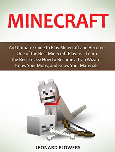 Minecraft: An Ultimate Guide to Play Minecraft and Become One of the Best Minecraft Players - Learn the Best Tricks: How to Become a Trap Wizard, Know ... Diary, Crafty Miner Minecraft Diaries Book)  by  Leonard Flowers