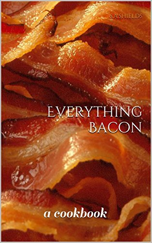 Everything Bacon: a cookbook  by  S.A.Shields
