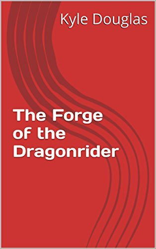 The Forge of the Dragonrider  by  Kyle Douglas