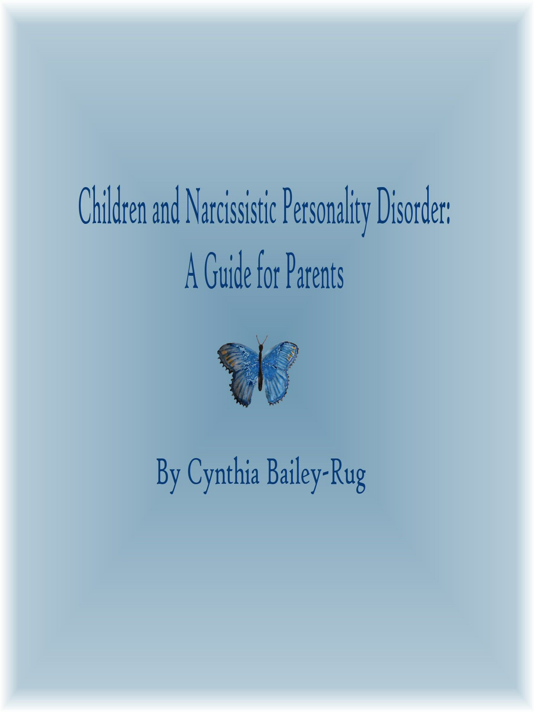 Children and Narcissistic Personality Disorder: A Guide for Parents Cynthia Bailey-Rug