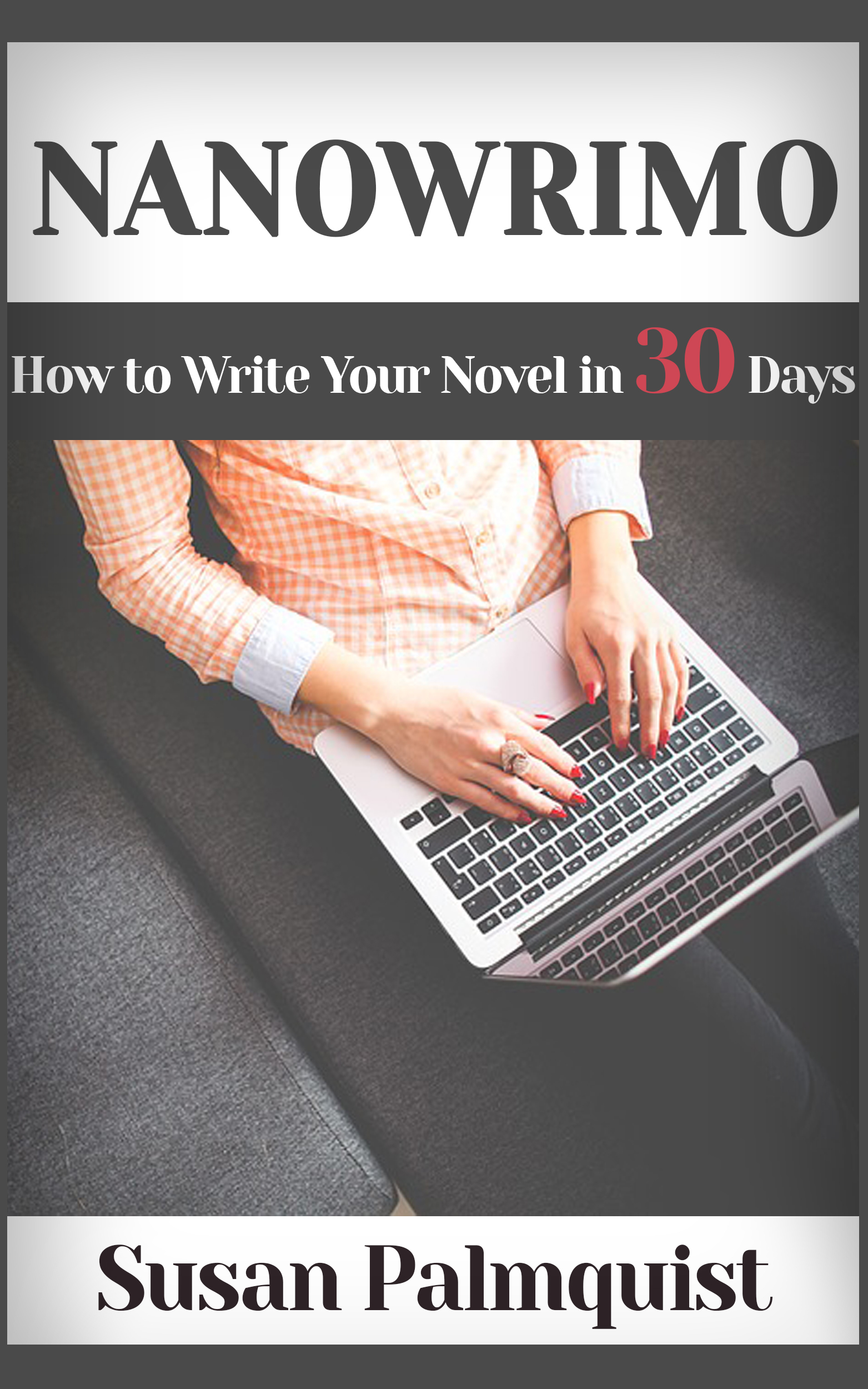 NaNoWriMo-How to Write a Novel in 30 Days  by  Susan Palmquist