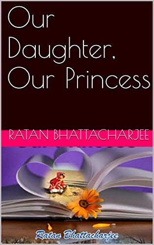 Our Daughter, Our Princess  by  Ratan Bhattacharjee