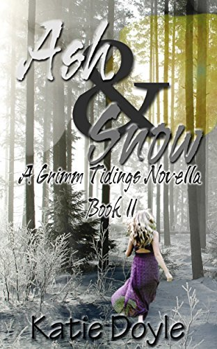 Ash and Snow: A Grimm Tidings Novella Katie Doyle