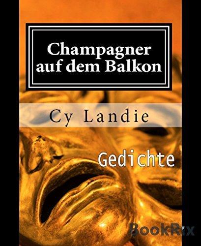 Champagner auf dem Balkon: Gedichte Cy Landie