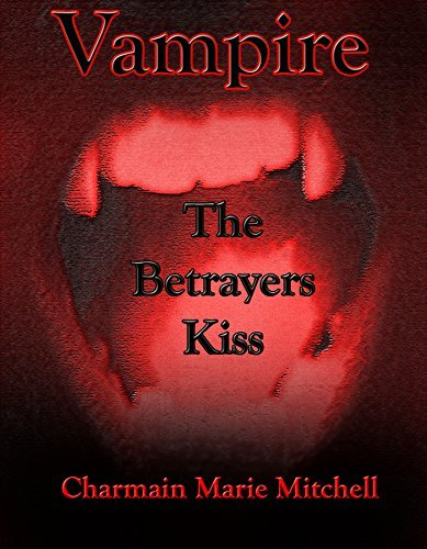 Vampire - The Betrayers Kiss (Vampire Series Book 5)  by  Charmain Marie Mitchell