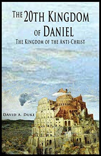 The 20th Kingdom of Daniel: The Kingdom of the Anti-Christ  by  David A. Duke