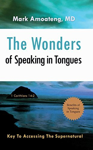 The Wonders of Speaking in Tongues: Key To Accessing The Supernatural  by  Mark Amoateng