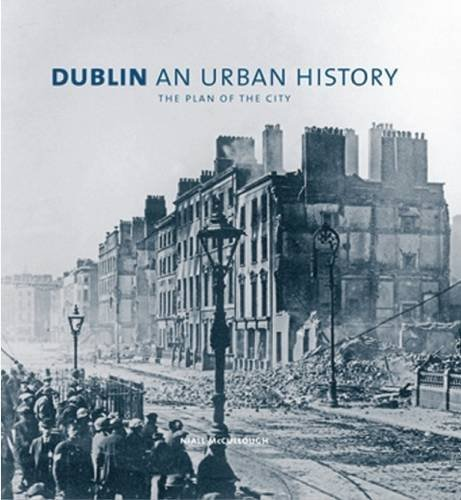 Dublin an Urban History: The Plan of the City Niall McCullough