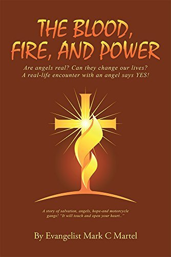 The Blood, Fire, and Power Evangelist Mark C Martel